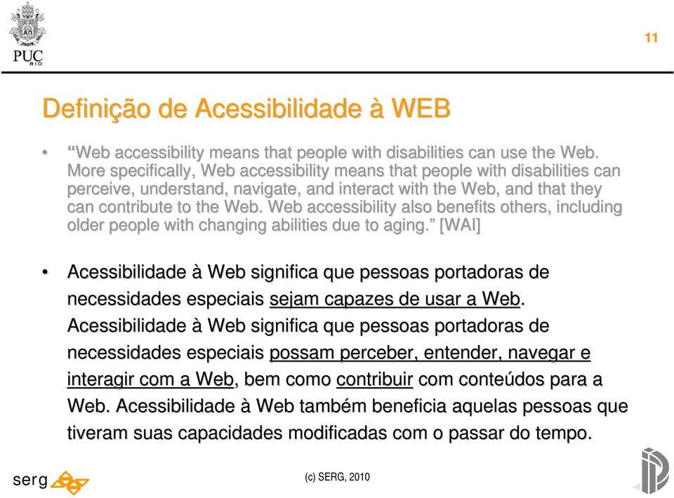 Web accessibility also benefits others, including older people with changing abilities due to aging.