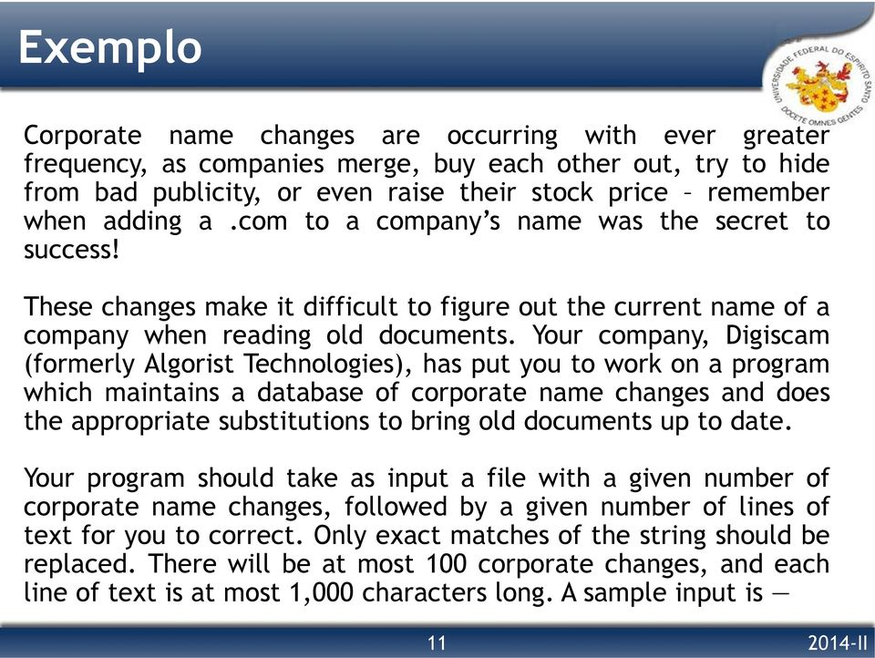 Your company, Digiscam (formerly Algorist Technologies), has put you to work on a program which maintains a database of corporate name changes and does the appropriate substitutions to bring old