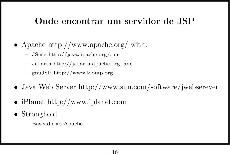 apache.org, and gnujsp http://www.klomp.org. Java Web Server http://www.
