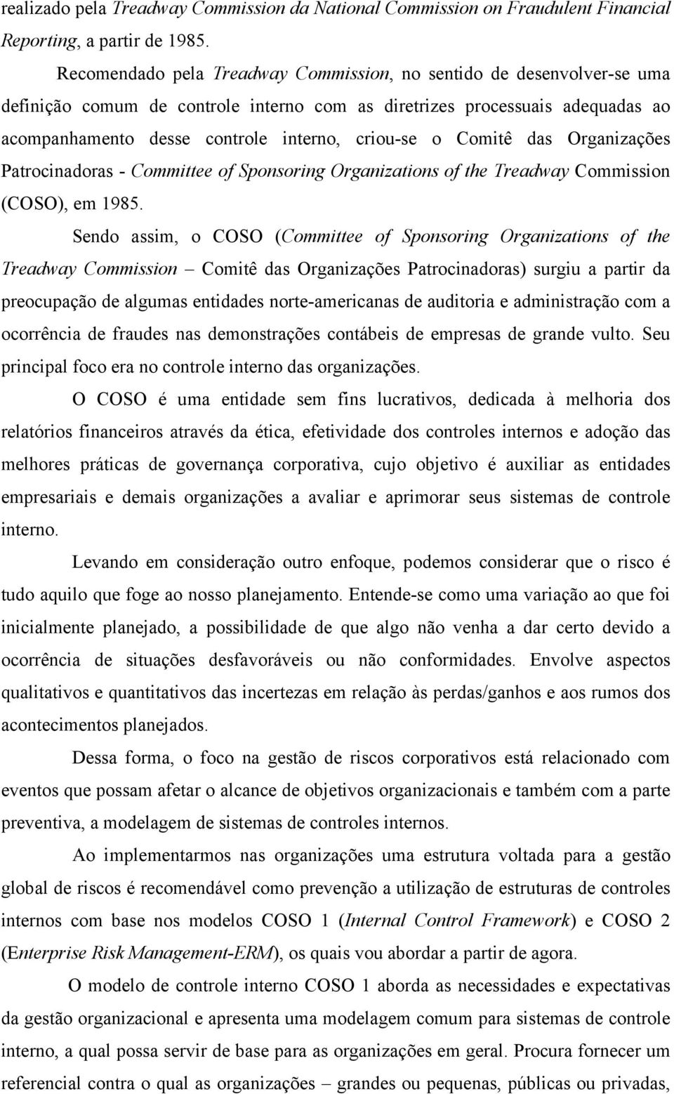 Comitê das Organizações Patrocinadoras - Committee of Sponsoring Organizations of the Treadway Commission (COSO), em 1985.