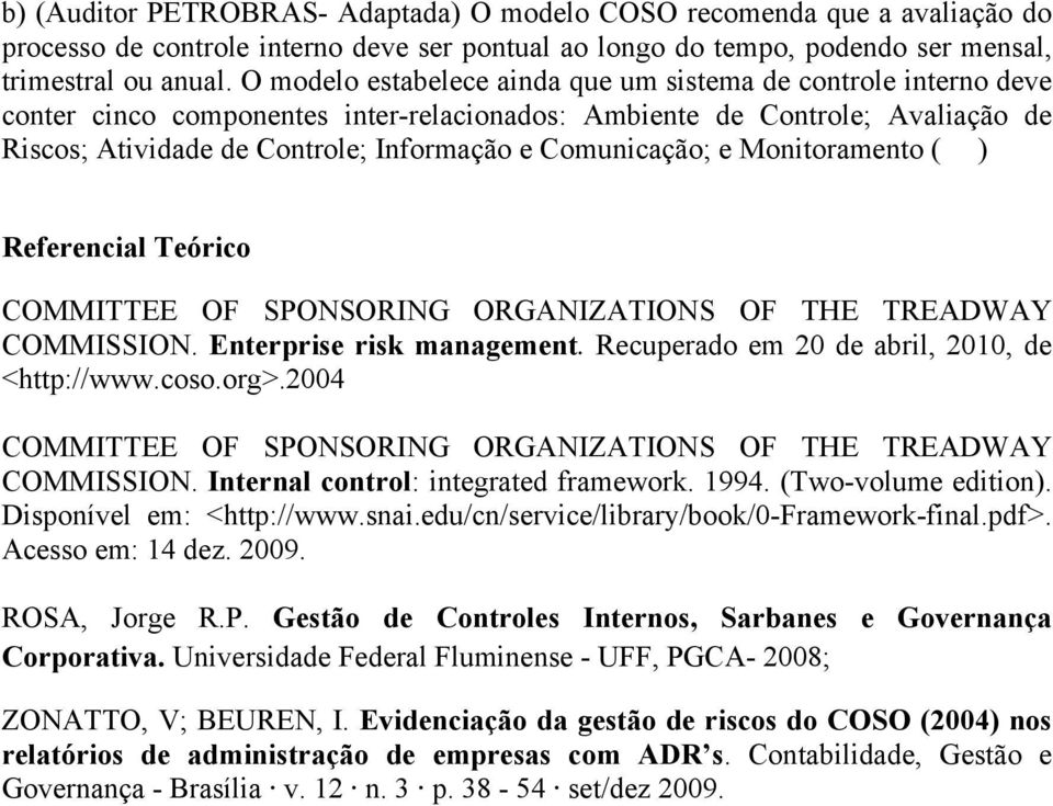Comunicação; e Monitoramento ( ) Referencial Teórico COMMITTEE OF SPONSORING ORGANIZATIONS OF THE TREADWAY COMMISSION. Enterprise risk management. Recuperado em 20 de abril, 2010, de <http://www.coso.