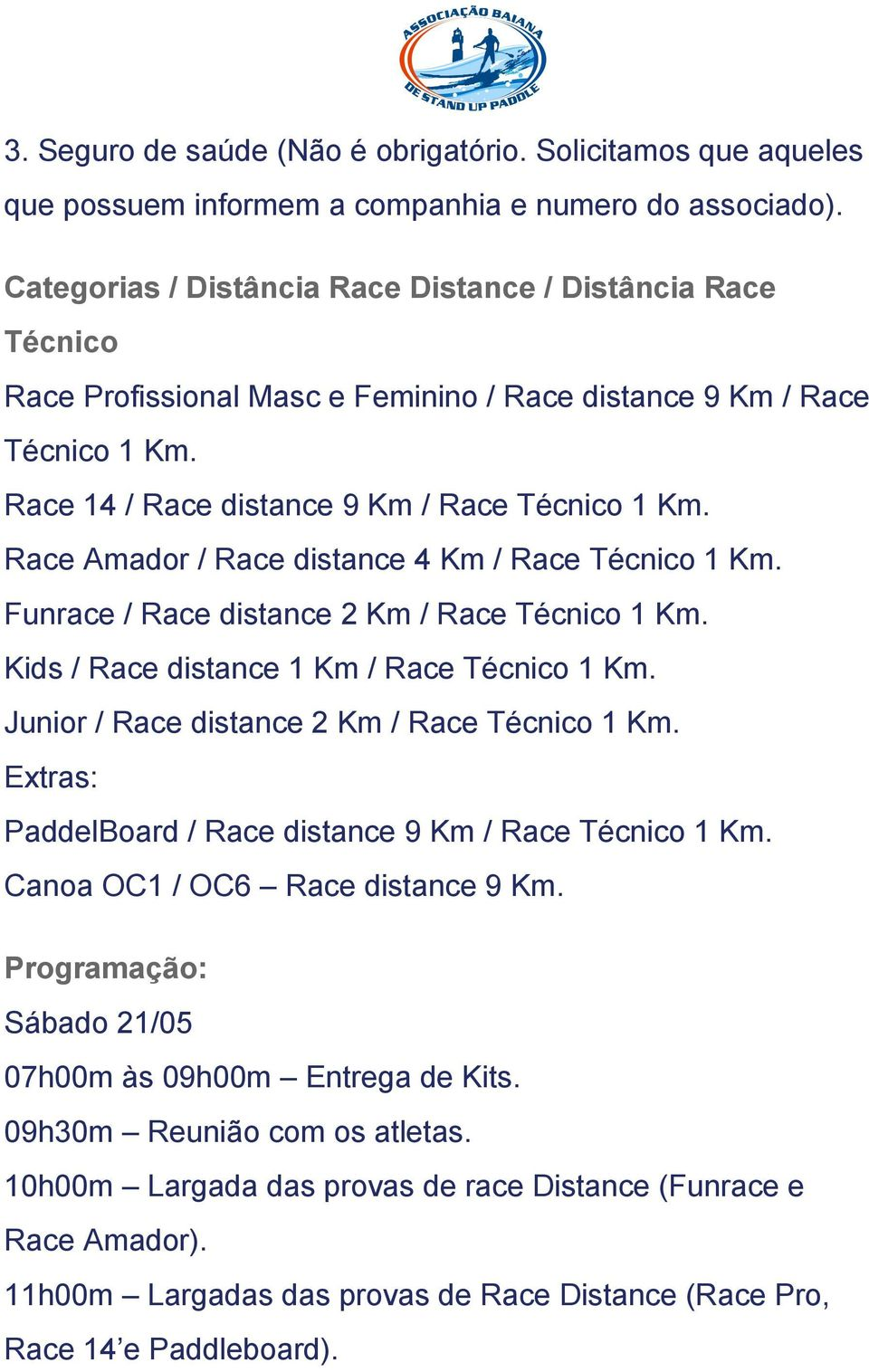 Race Amador / Race distance 4 Km / Race Técnico 1 Km. Funrace / Race distance 2 Km / Race Técnico 1 Km. Kids / Race distance 1 Km / Race Técnico 1 Km. Junior / Race distance 2 Km / Race Técnico 1 Km.