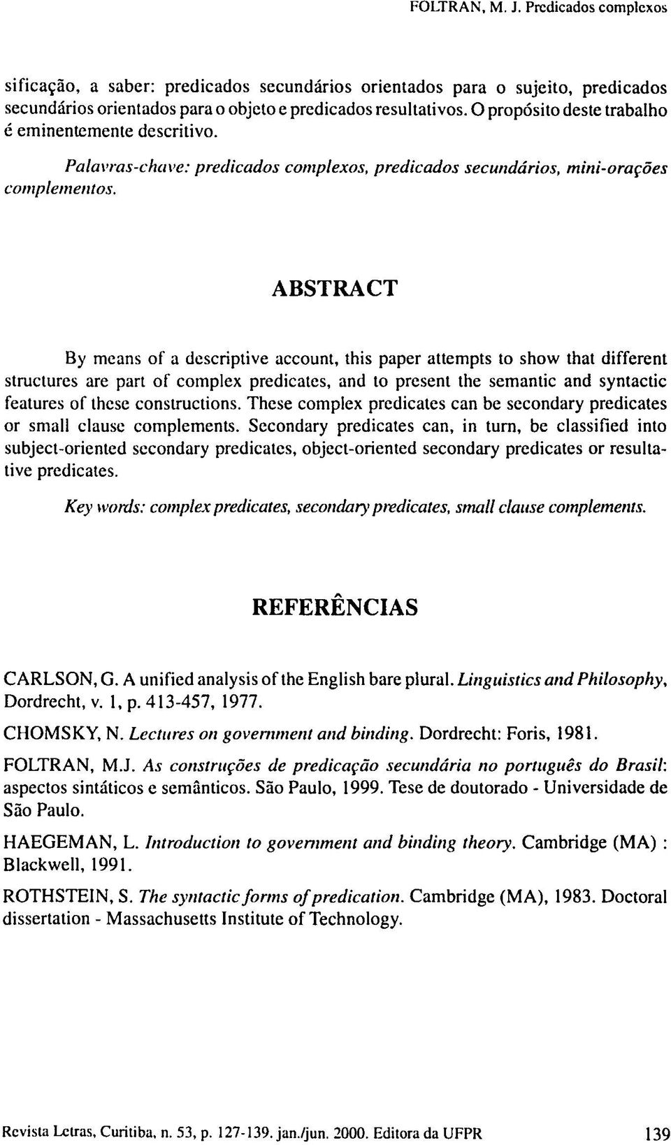 ABSTRACT By means of a descriptive account, this paper attempts to show that different structures are part of complex predicates, and to present the semantic and syntactic features of these