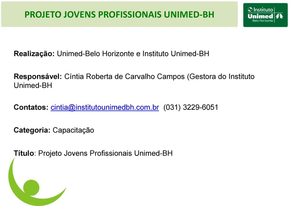 Instituto Unimed-BH Contatos: cintia@institutounimedbh.com.
