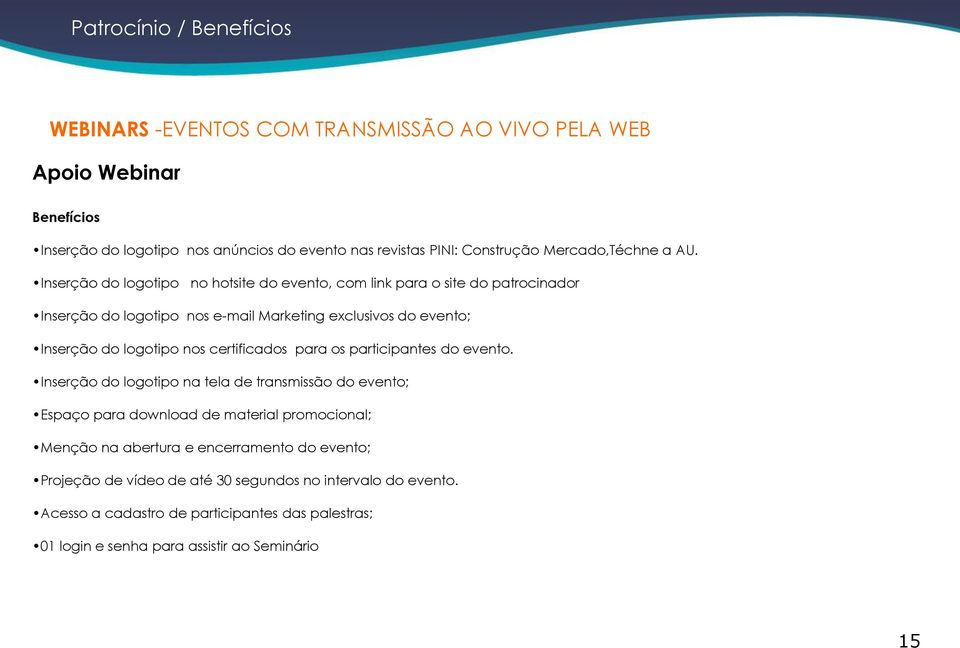 Inserção do logotipo no hotsite do evento, com link para o site do patrocinador Inserção do logotipo nos e-mail Marketing exclusivos do evento; Inserção do logotipo nos