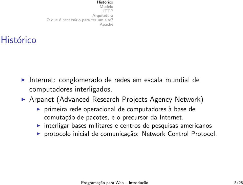 Arpanet (Advanced Research Projects Agency Network) primeira rede operacional de computadores à