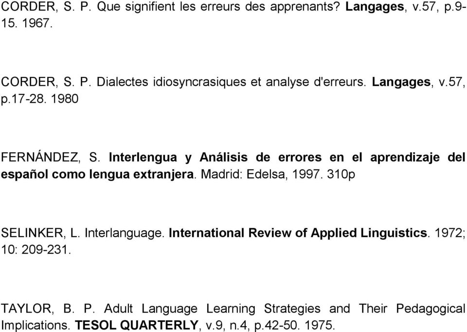 Madrid: Edelsa, 1997. 310p SELINKER, L. Interlanguage. International Review of Applied Linguistics. 1972; 10: 209-231. TAYLOR, B. P.