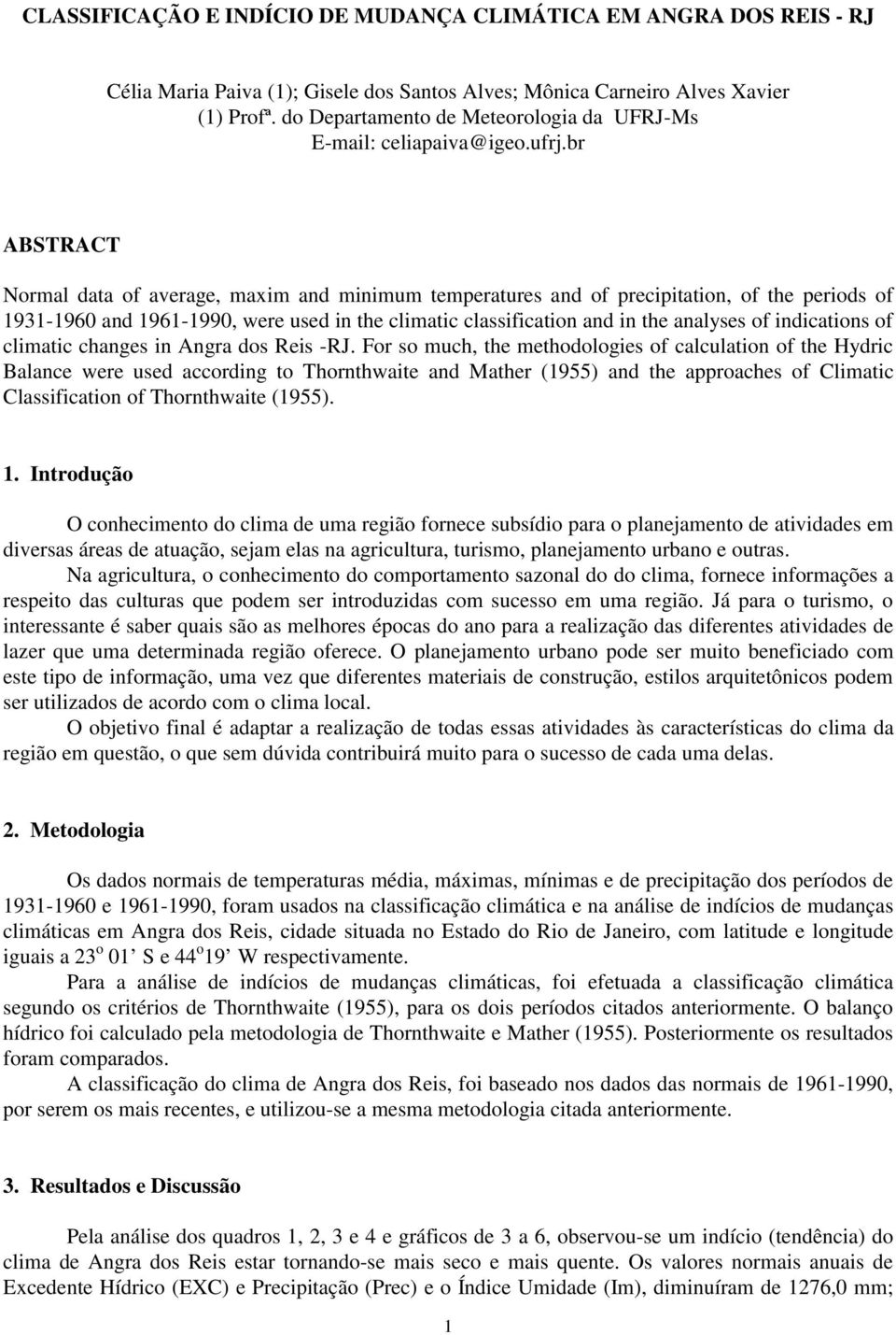 br ABSTRACT Normal data of average, maxim and minimum temperatures and of precipitation, of the periods of 1931-1960 and 1961-1990, were used in the climatic classification and in the analyses of