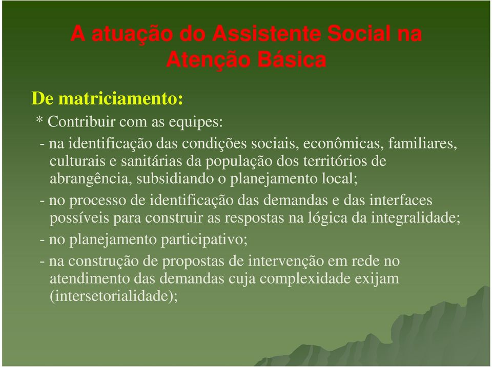 demandas e das interfaces possíveis para construir as respostas na lógica da integralidade; - no planejamento participativo;