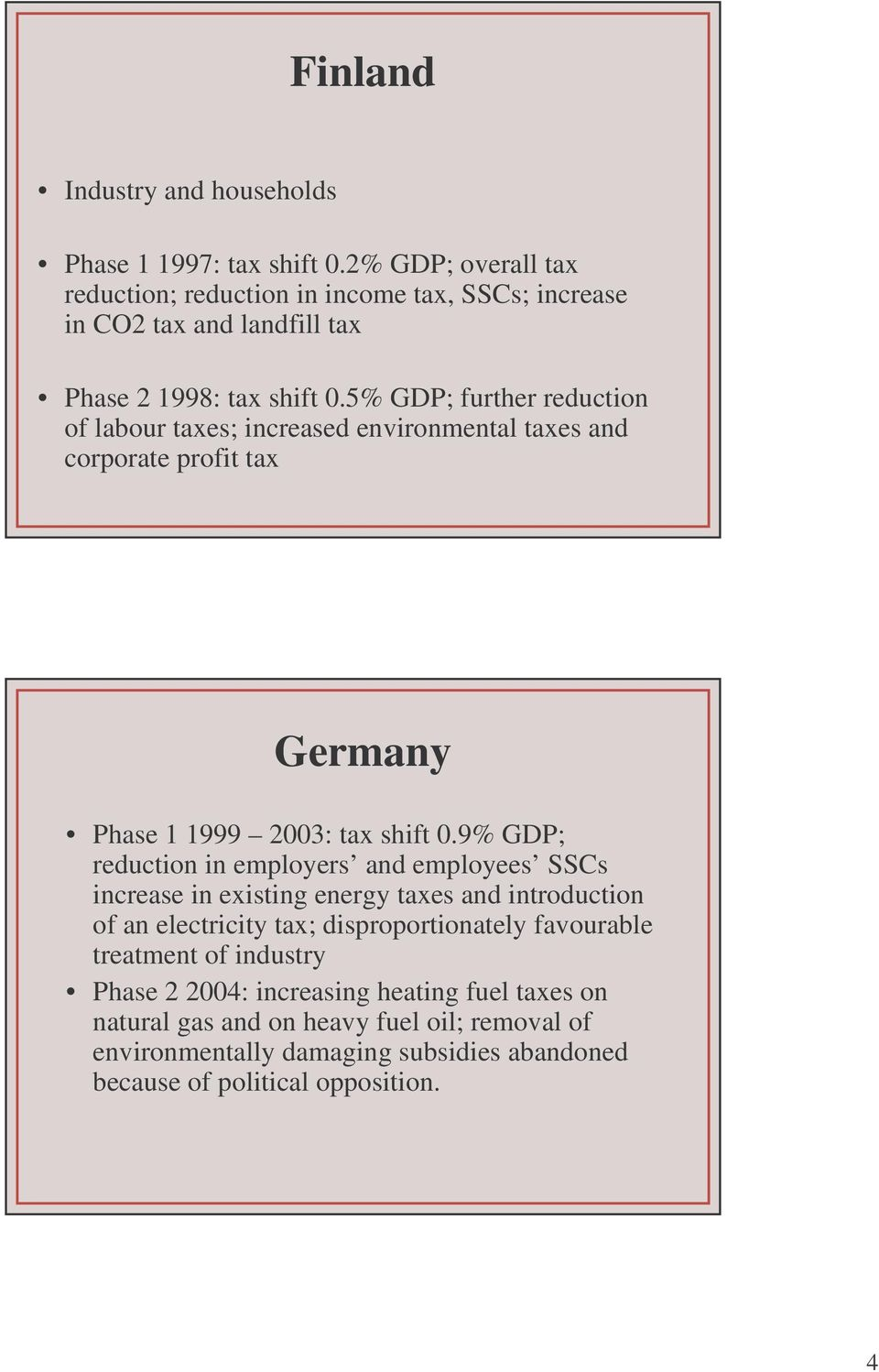 5% GDP; further reduction of labour taxes; increased environmental taxes and corporate profit tax Germany Phase 1 1999 2003: tax shift 0.