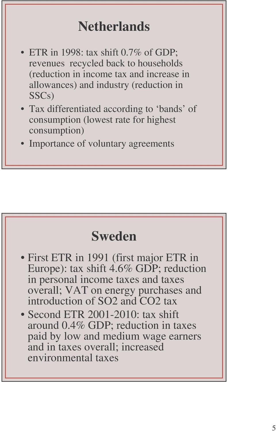 according to bands of consumption (lowest rate for highest consumption) Importance of voluntary agreements Sweden First ETR in 1991 (first major ETR in Europe):
