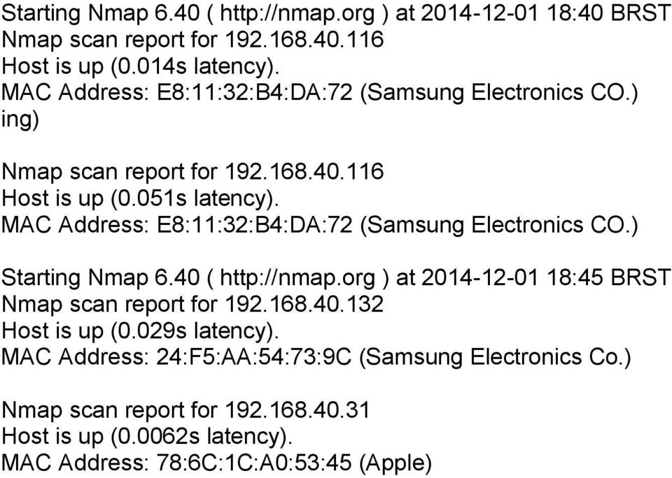 MAC Address: E8:11:32:B4:DA:72 (Samsung Electronics CO.) Starting Nmap 6.40 ( http://nmap.org ) at 2014-12-01 18:45 BRST Nmap scan report for 192.168.