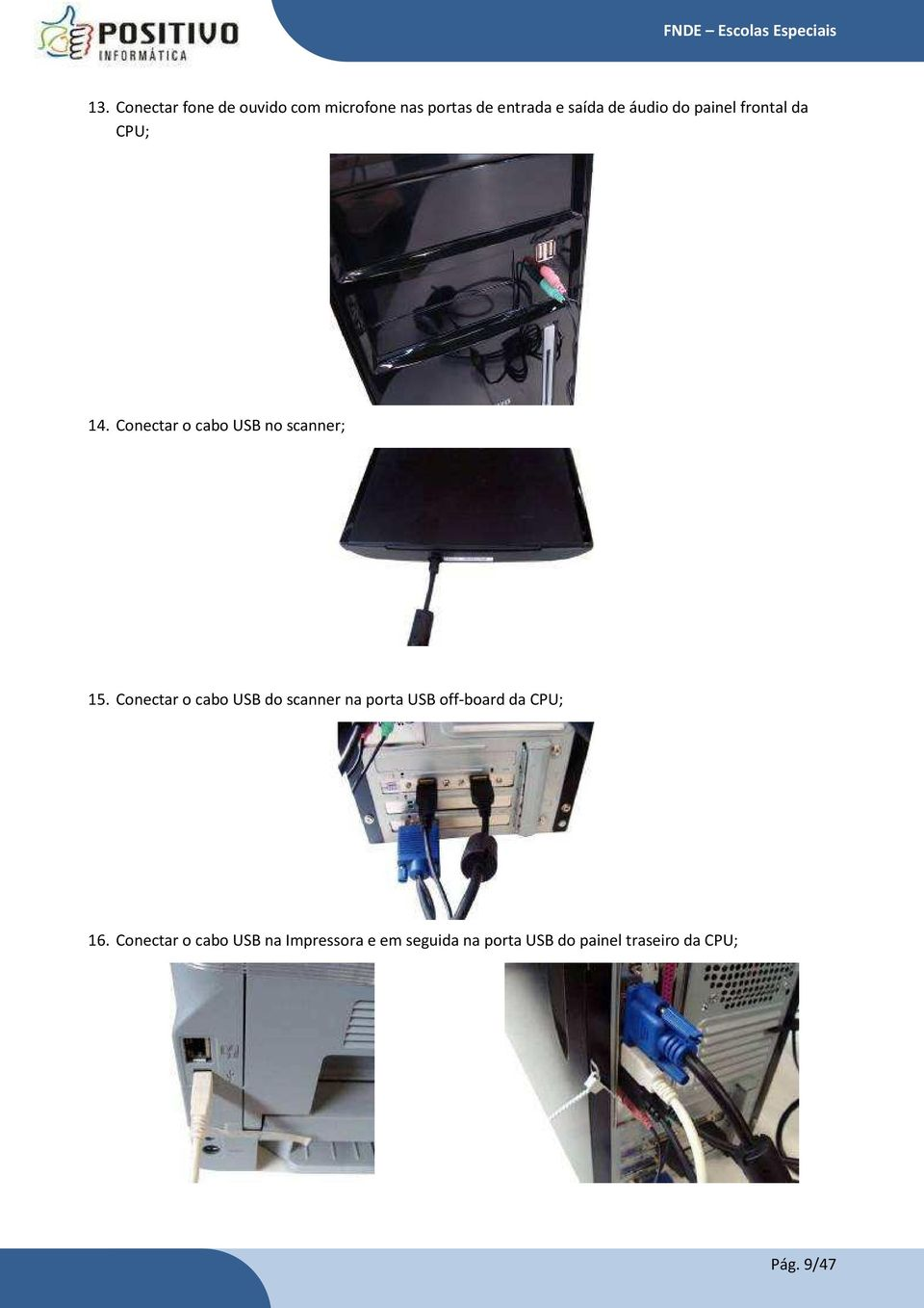 Conectar o cabo USB do scanner na porta USB off-board da CPU; 16.