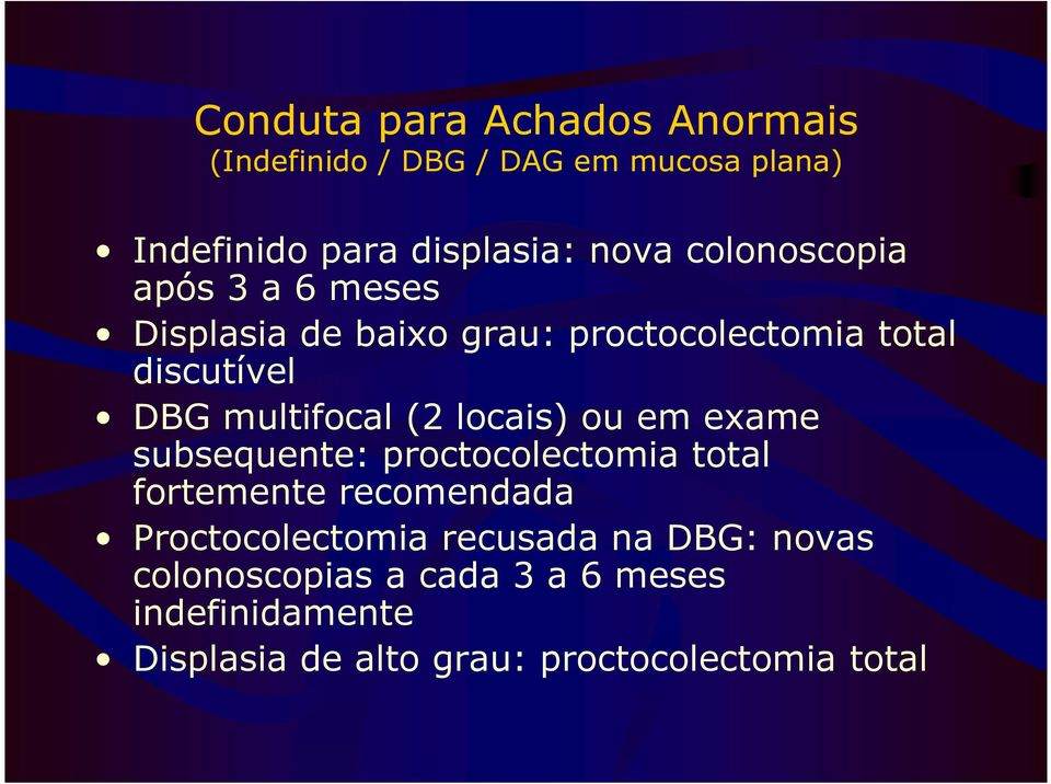 (2 locais) ou em exame subsequente: proctocolectomia total fortemente recomendada Proctocolectomia
