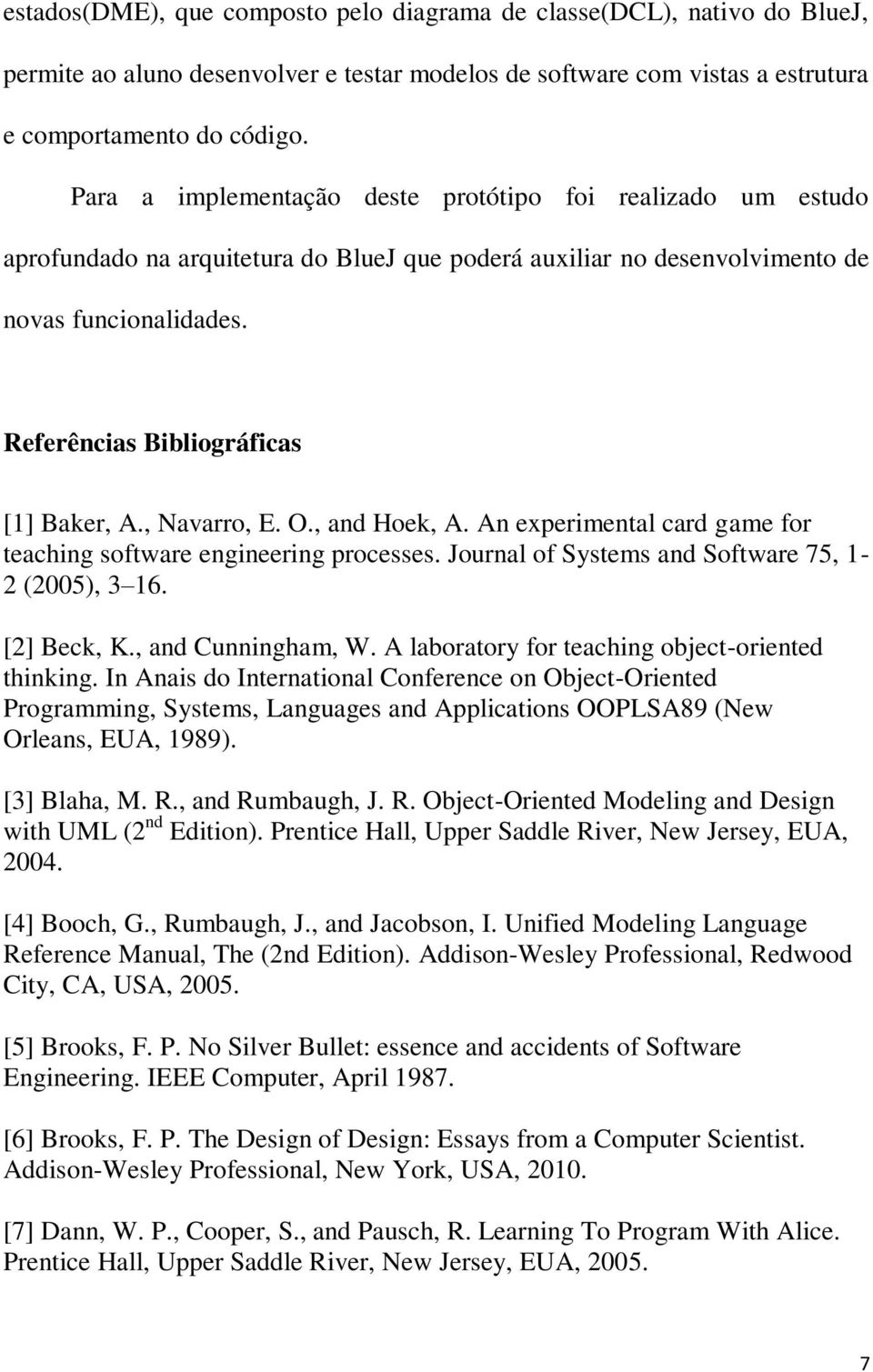 Referências Bibliográficas [1] Baker, A., Navarro, E. O., and Hoek, A. An experimental card game for teaching software engineering processes. Journal of Systems and Software 75, 1-2 (2005), 3 16.