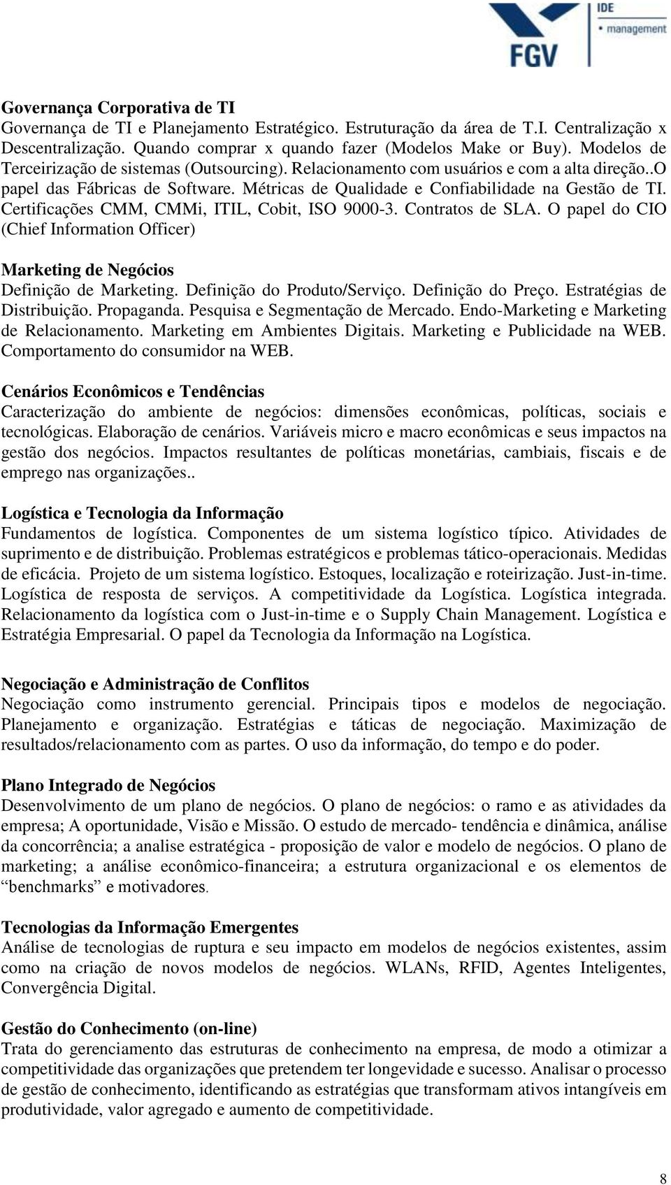 Certificações CMM, CMMi, ITIL, Cobit, ISO 9000-3. Contratos de SLA. O papel do CIO (Chief Information Officer) Marketing de Negócios Definição de Marketing. Definição do Produto/Serviço.