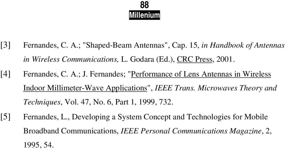 "Fernandes; ""Performance of Lens Antennas in Wireless Indoor Millimeter-Wave Applications"", IEEE Trans."