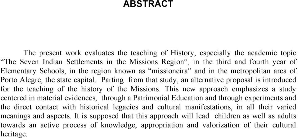 Parting from that study, an alternative proposal is introduced for the teaching of the history of the Missions.
