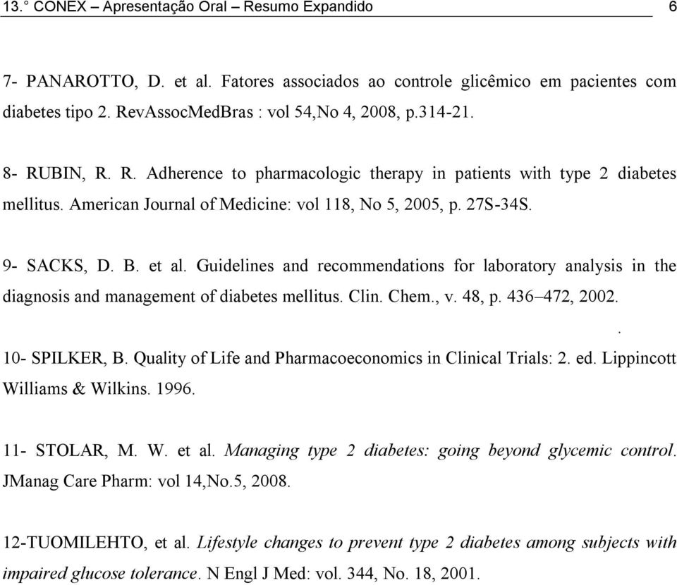 Guidelines and recommendations for laboratory analysis in the diagnosis and management of diabetes mellitus. Clin. Chem., v. 48, p. 436 472, 2002.. 10- SPILKER, B.
