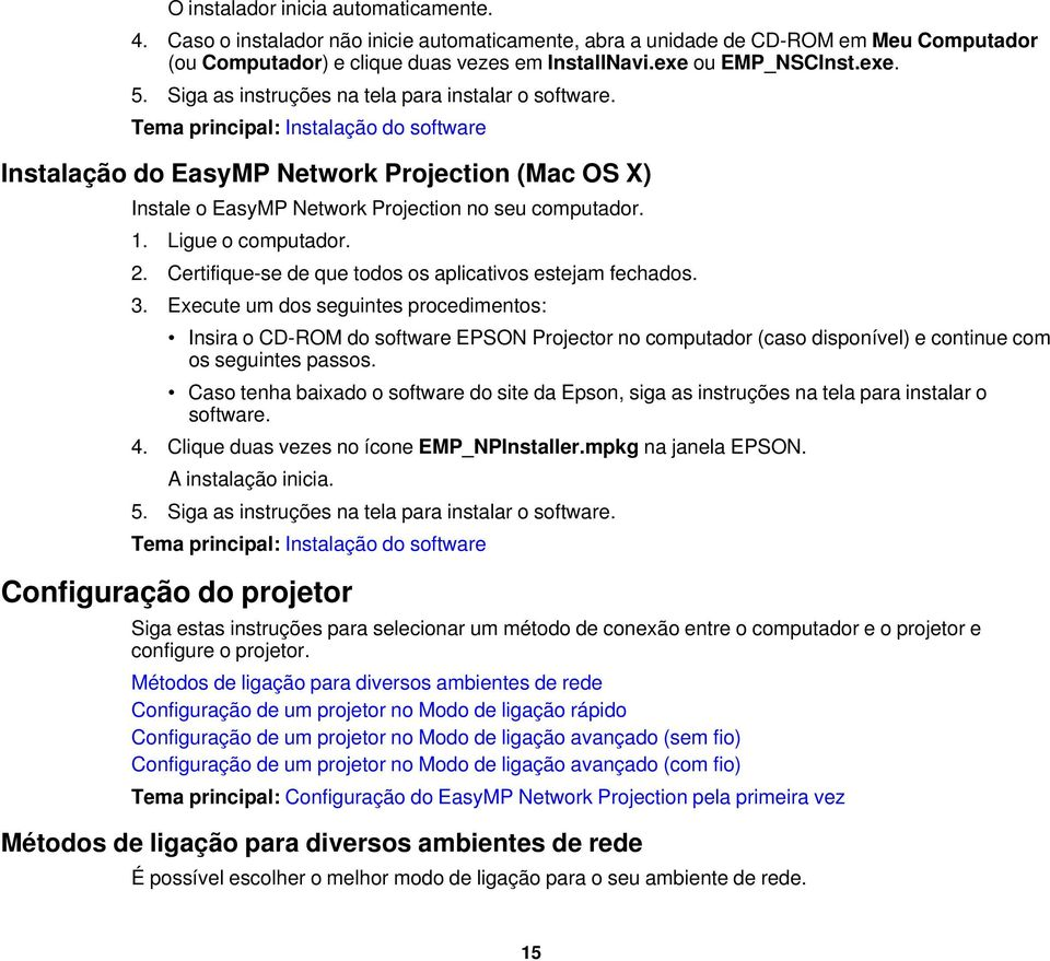 Tema principal: Instalação do software Instalação do EasyMP Network Projection (Mac OS X) Instale o EasyMP Network Projection no seu computador. 1. Ligue o computador. 2.