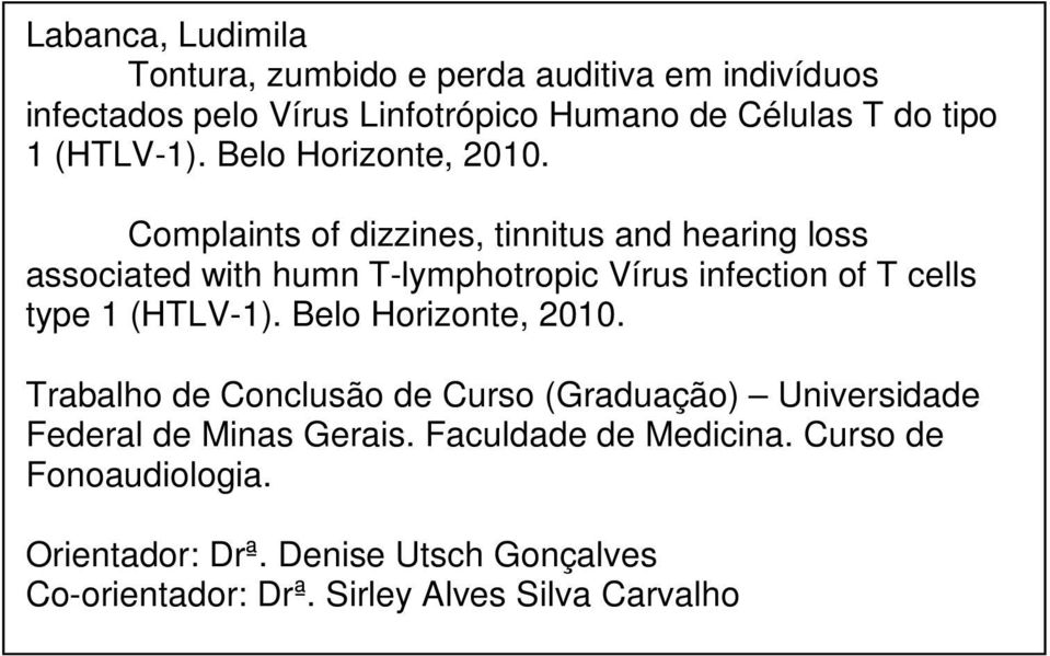 Complaints of dizzines, tinnitus and hearing loss associated with humn T-lymphotropic Vírus infection of T cells type 1  Trabalho de