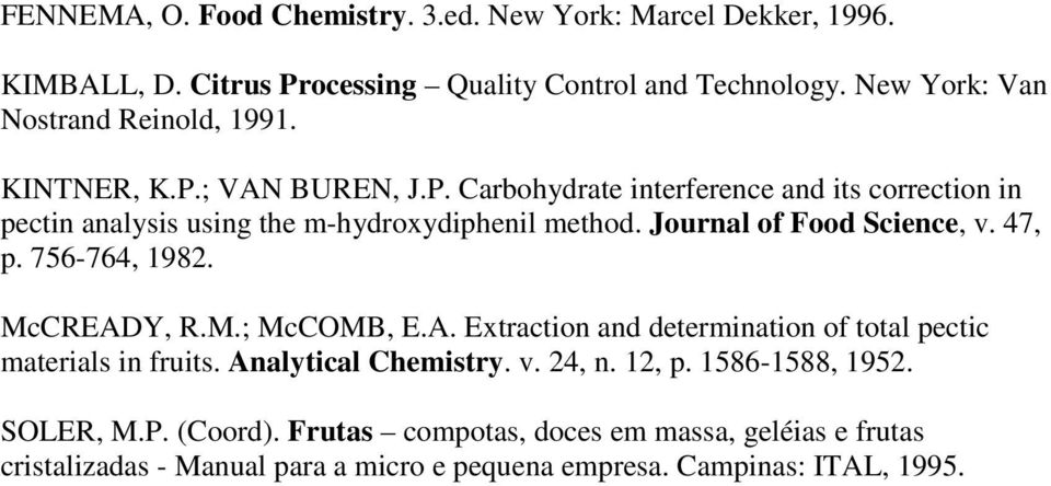 Journal of Food Science, v. 47, p. 756-764, 1982. McCREADY, R.M.; McCOMB, E.A. Extraction and determination of total pectic materials in fruits.