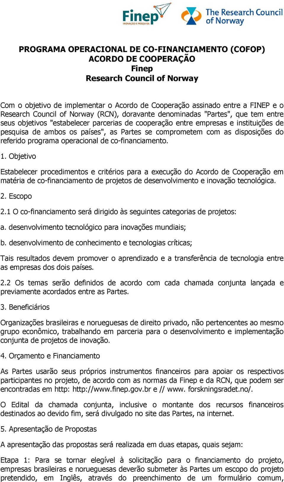 comprometem com as disposições do referido programa operacional de co-financiamento. 1.