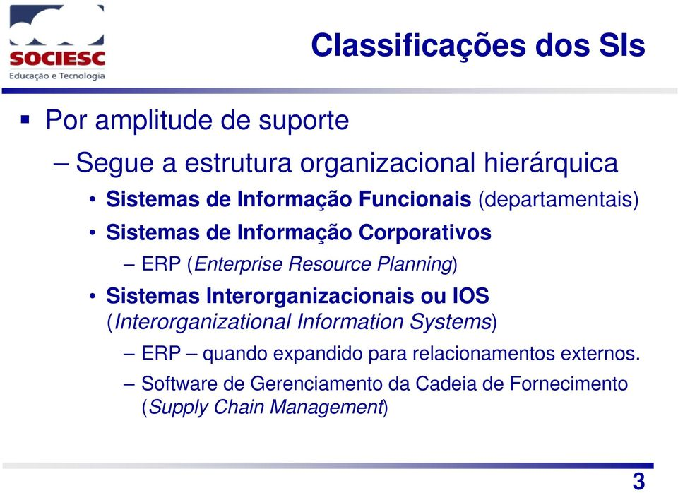 Planning) Sistemas Interorganizacionais ou IOS (Interorganizational Information Systems) ERP quando
