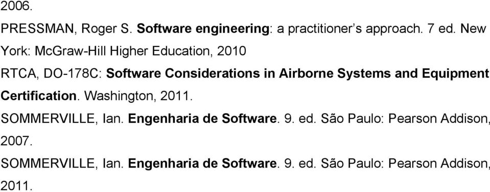 Systems and Equipment Certification. Washington, 2011. SOMMERVILLE, Ian. Engenharia de Software. 9.