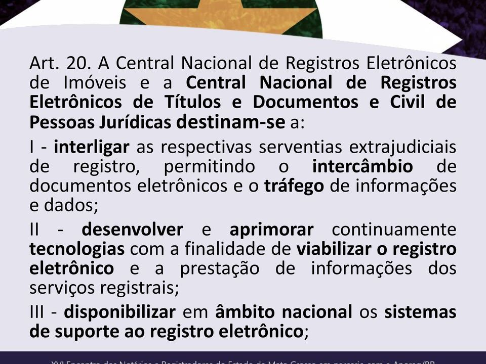 Jurídicas destinam-se a: I - interligar as respectivas serventias extrajudiciais de registro, permitindo o intercâmbio de documentos eletrônicos