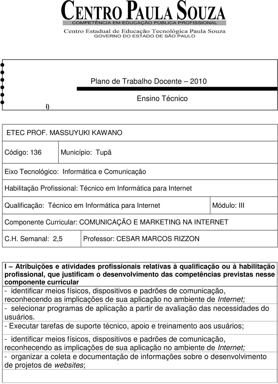 Internet Módulo: III Componente Curricular: COMUNICAÇÃO E MARKETING NA INTERNET C.H.
