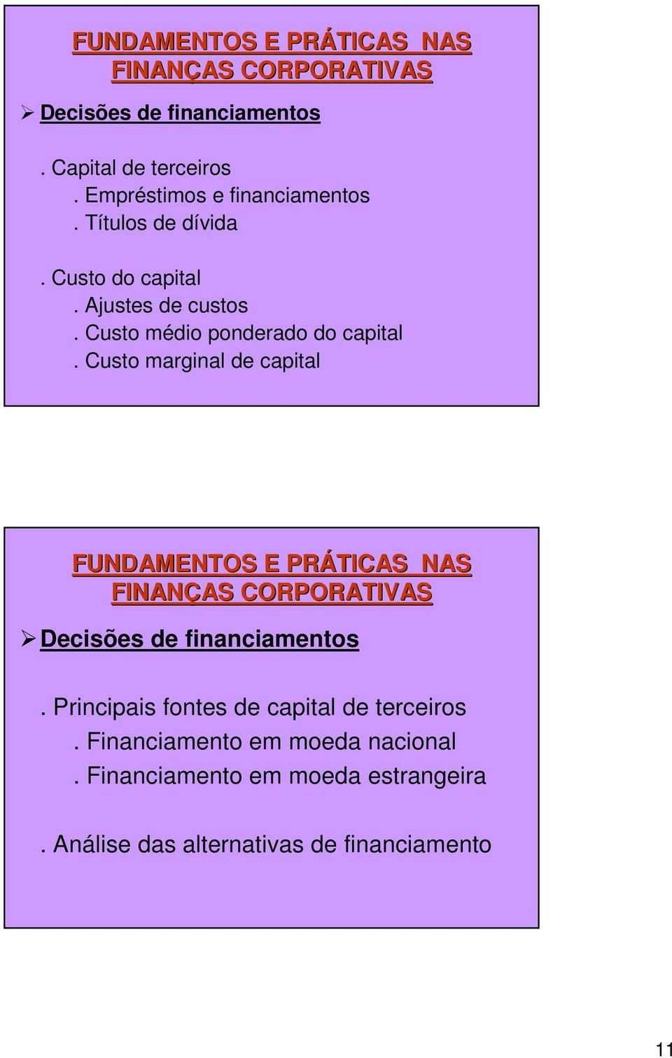 Custo marginal de capital FUNDAMENTOS E PRÁTICAS NAS FINANÇAS CORPORATIVAS Decisões de financiamentos.