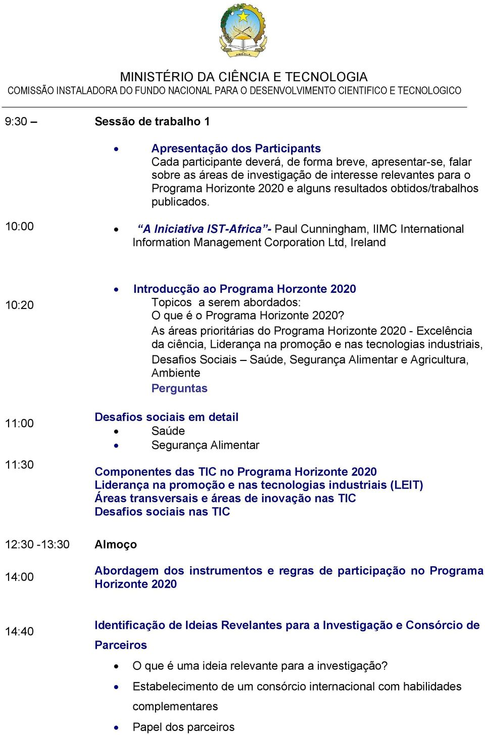 10:00 A Iniciativa IST-Africa - Paul Cunningham, IIMC International Information Management Corporation Ltd, Ireland 10:20 11:00 11:30 Introducção ao Programa Horzonte 2020 Topicos a serem abordados: