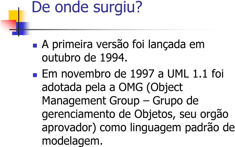 1 foi adotada pela a OMG (Object Management Group Grupo de