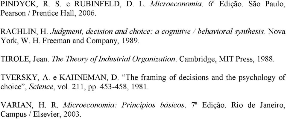 The Theory of Industrial Organization. Cambridge, MIT Press, 1988. TVERSKY, A. e KAHNEMAN, D.