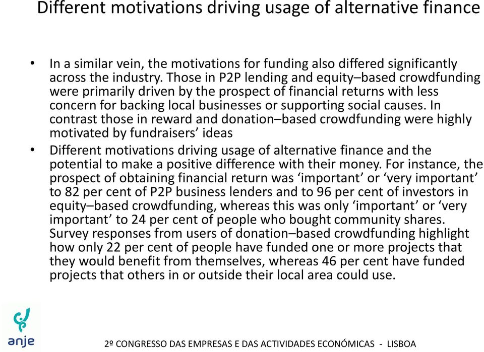 In contrast those in reward and donation based crowdfunding were highly motivated by fundraisers ideas Different motivations driving usage of alternative finance and the potential to make a positive