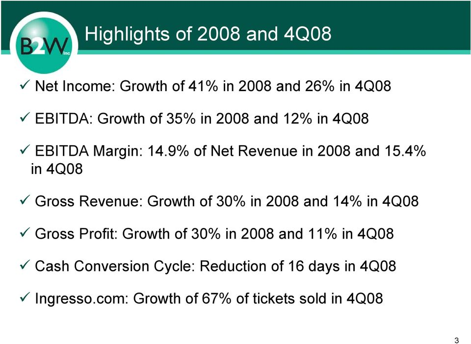 4% in 4Q08 Gross Revenue: Growth of 30% in 2008 and 14% in 4Q08 Gross Profit: Growth of 30% in