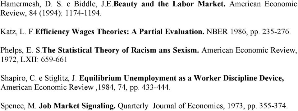 The Statistical Theory of Racism ans Sexism. American Economic Review, 1972, LXII: 659-661 Shapiro, C. e Stiglitz, J.