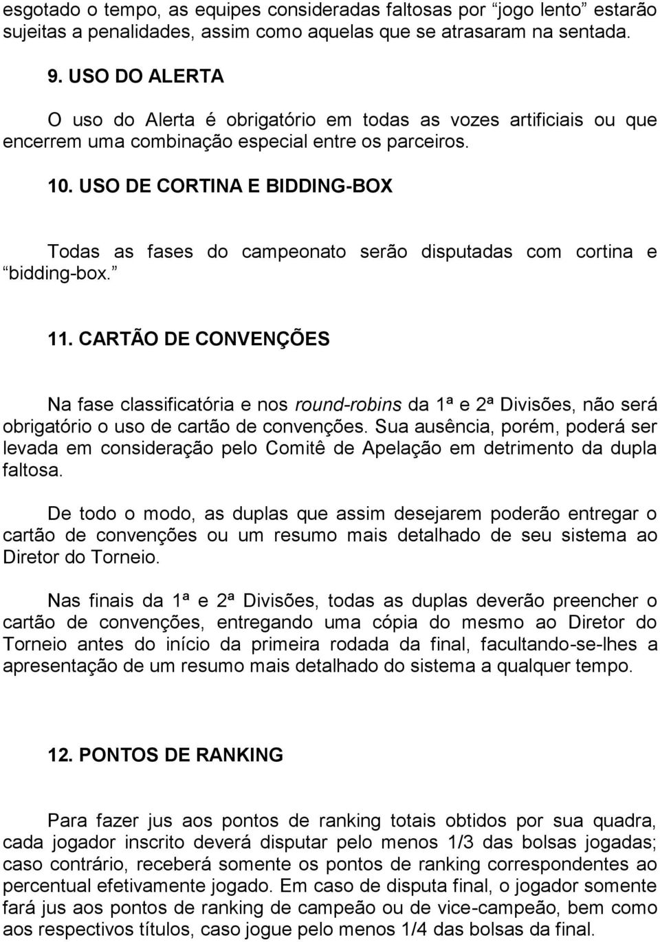 USO DE CORTINA E BIDDING-BOX Todas as fases do campeonato serão disputadas com cortina e bidding-box. 11.
