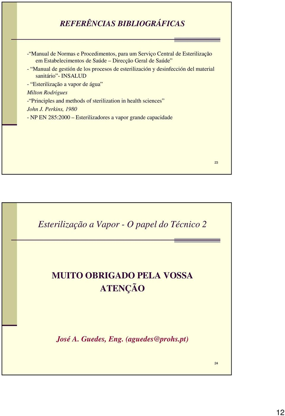 Esterilização a vapor de água Milton Rodrigues - Principles and methods of sterilization in health sciences John J.