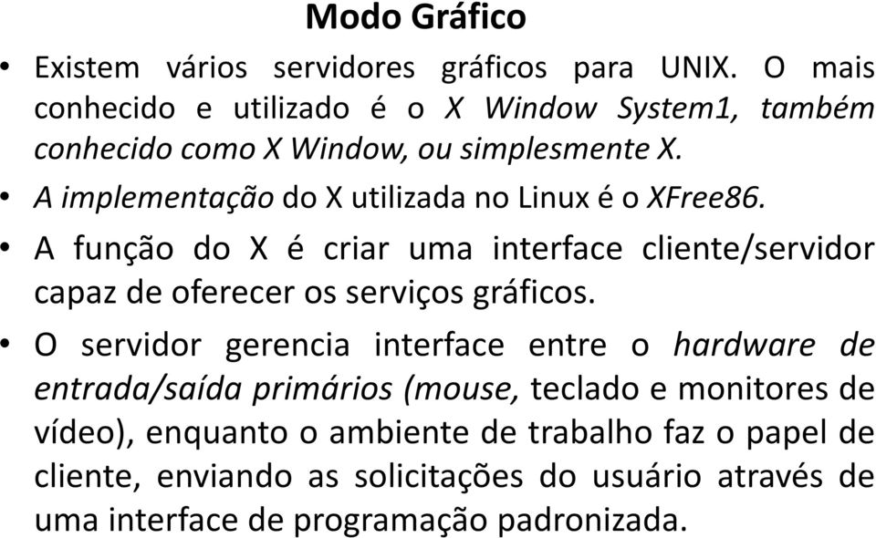 A implementação do X utilizada no Linux é o XFree86.