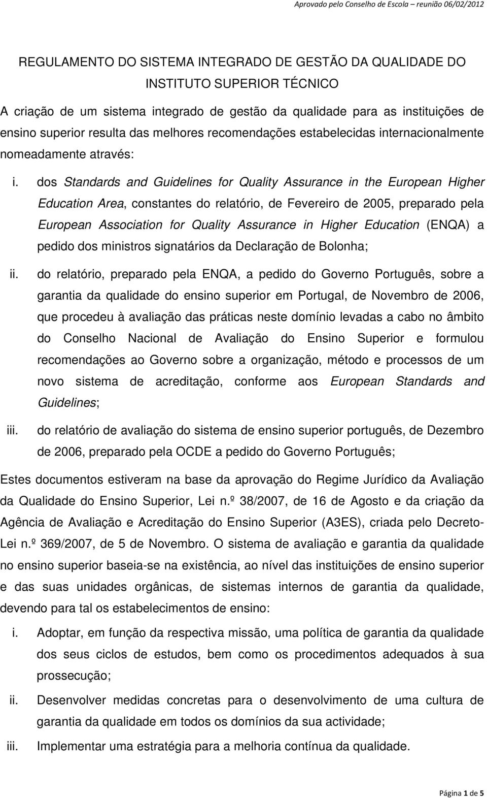 dos Standards and Guidelines for Quality Assurance in the European Higher Education Area, constantes do relatório, de Fevereiro de 2005, preparado pela European Association for Quality Assurance in