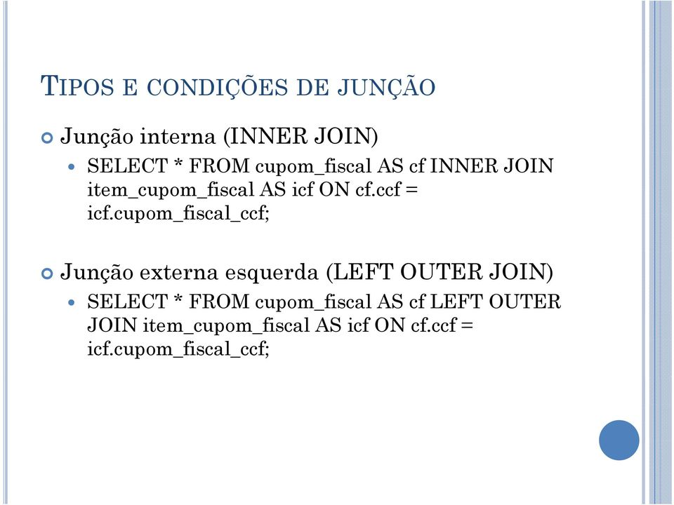 cupom_fiscal_ccf; Junção externa esquerda (LEFT OUTER JOIN) SELECT * FROM