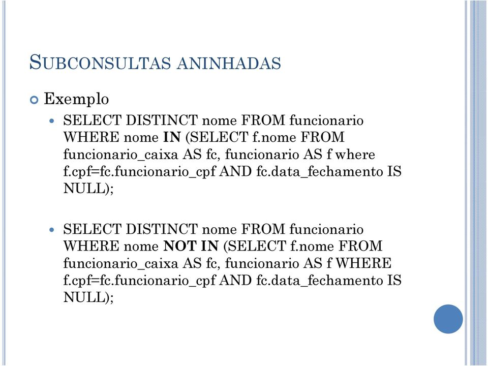 data_fechamento IS NULL); SELECT DISTINCT nome FROM funcionario SELECT DISTINCT nome FROM funcionario