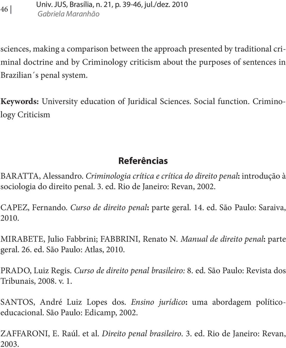 system. Keywords: University education of Juridical Sciences. Social function. Criminology Criticism Referências BARATTA, Alessandro.