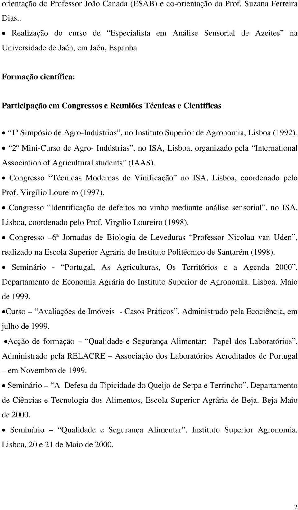 Agro-Indústrias, no Instituto Superior Agronomia, Lisboa (1992). 2º Mini-Curso Agro- Indústrias, no ISA, Lisboa, organizado pela International Association of Agricultural stunts (IAAS).