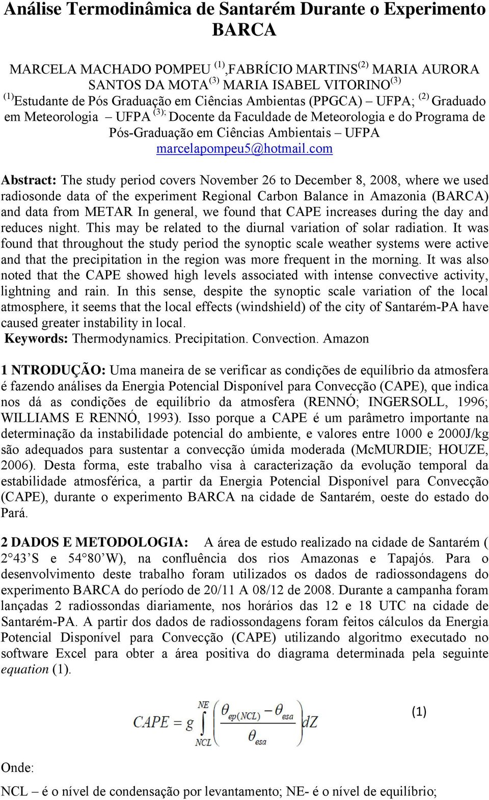 com Abstract: The study period covers November 26 to December 8, 2008, where we used radiosonde data of the experiment Regional Carbon Balance in Amazonia (BARCA) and data from METAR In general, we