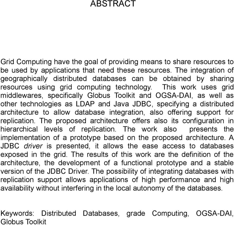 This work uses grid middlewares, specifically Globus Toolkit and OGSA-DAI, as well as other technologies as LDAP and Java JDBC, specifying a distributed architecture to allow database integration,