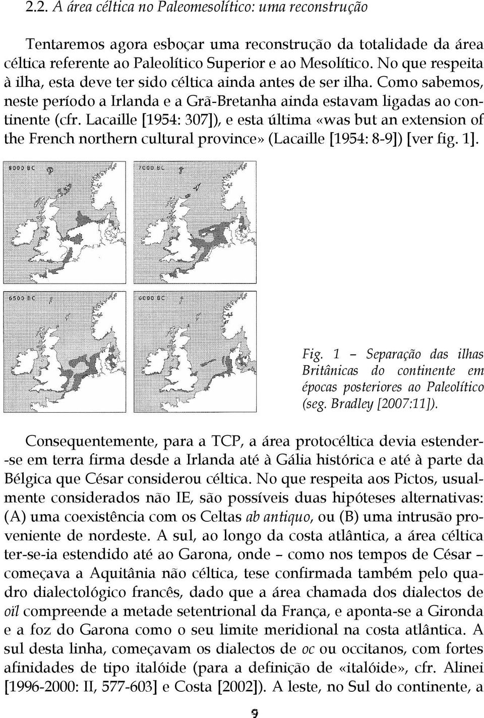 Lacaille [1954: 307]), e esta última «was but an extension of the French northern cultural province» (Lacaille [1954: 8-9]) [ver fig. 1].
