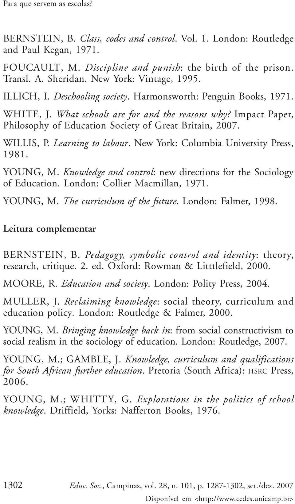 Impact Paper, Philosophy of Education Society of Great Britain, 2007. WILLIS, P. Learning to labour. New York: Columbia University Press, 1981. YOUNG, M.